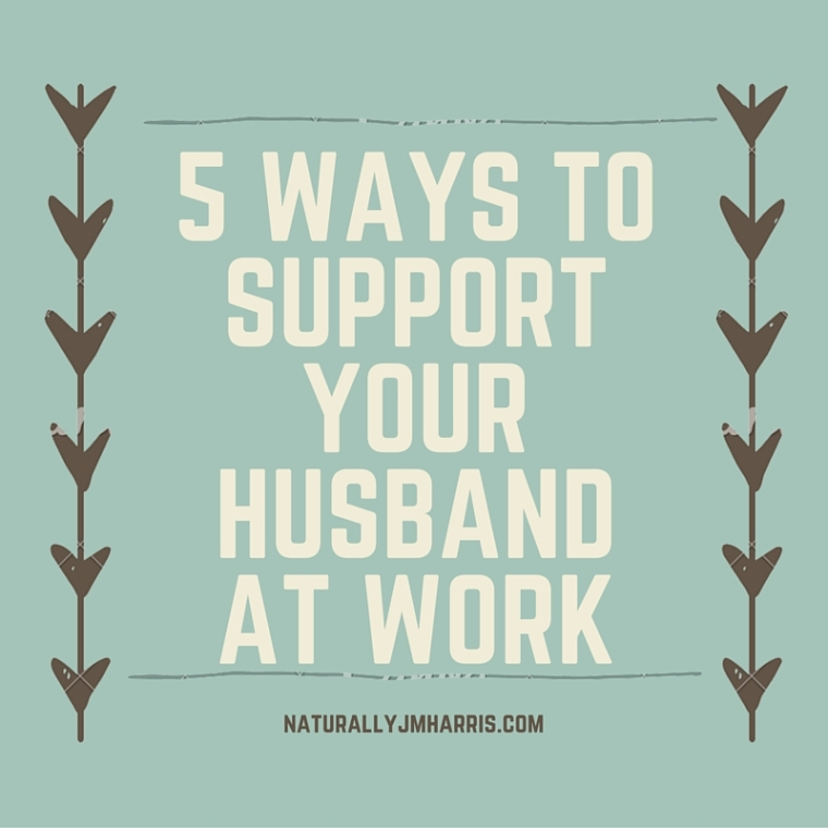 5 ways to support your husband at work