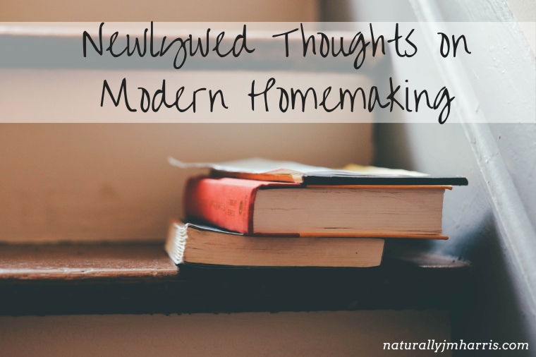 newlywed shares her thoughts on modern homemaking & what home is