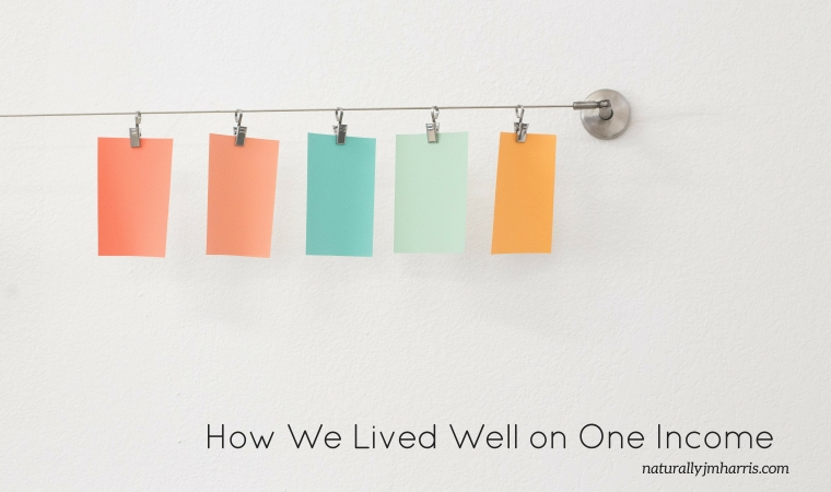 How We Lived Well on One Income | naturallyjmharris.com